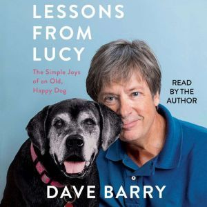 Lessons From Lucy The Simple Joys of an Old, Happy Dog, Dave Barry
