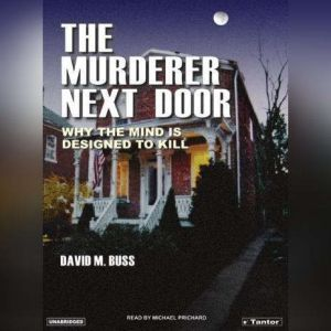 The Murderer Next Door Why the Mind Is Designed to Kill, David M. Buss
