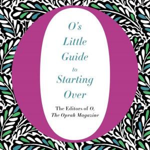 O's Little Guide to Starting Over, O, The Oprah Magazine