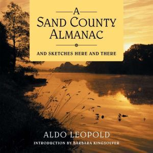 A Sand County Almanac And Sketches Here and There, Aldo Leopold