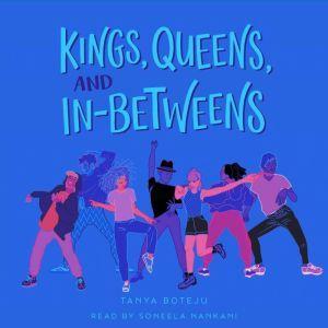 Kings, Queens, and In-Betweens, Tanya Boteju
