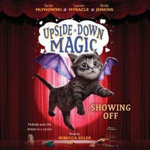 Upside-Down Magic #3: Showing Off, Sarah Mlynowski; Lauren Myracle; Emily Jenkins