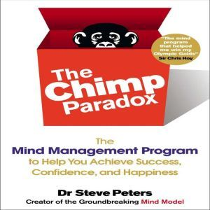 The Chimp Paradox: The Mind Management Program to Help You Achieve Success, Confidence, and Happiness, Steve Peters