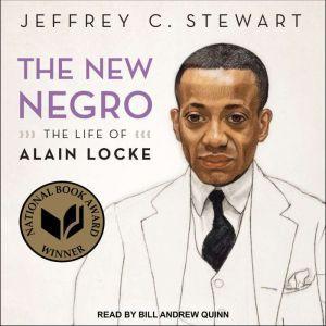 The New Negro: The Life of Alain Locke, Jeffrey C. Stewart