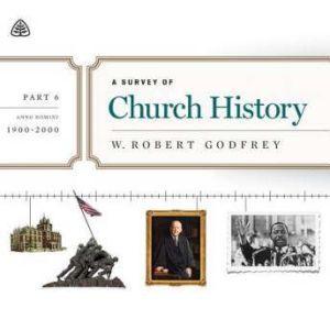 A Survey of Church History, Part 6 AD 1900-2000 Teaching Series, W. Robert Godfrey