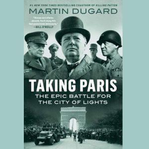 Taking Paris: The Epic Battle for the City of Lights, Martin Dugard