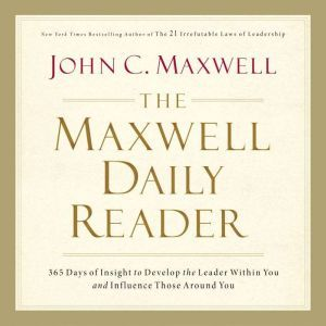 The Maxwell Daily Reader: 365 Days of Insight to Develop the Leader Within You and Influence Those Around You, John C. Maxwell