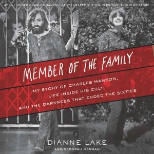 Member of the Family My Story of Charles Manson, Life Inside His Cult, and the Darkness that Ended the Sixties, Dianne Lake