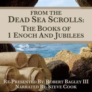 From The Dead Sea Scrolls: The Books of 1Enoch & Jubilees, Robert Bagley III