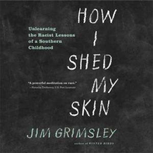 How I Shed My Skin: A MEMOIR OF INTEGRATION, Jim Grimsley