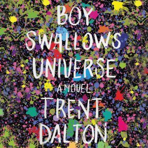 Boy Swallows Universe A Novel, Trent Dalton