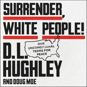 Surrender, White People!: Our Unconditional Terms for Peace, D. L. Hughley
