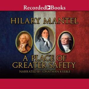A Place of Greater Safety, Hilary Mantel