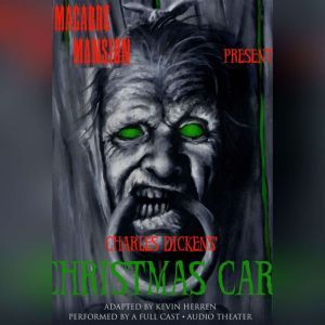 Macabre Mansion Presents  A Christmas Carol, Charles Dickens