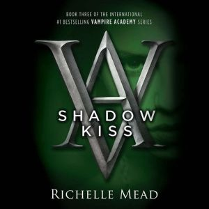 Shadow Kiss A Vampire Academy Novel, Richelle Mead