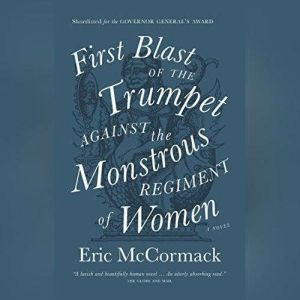 First Blast of the Trumpet Against the Monstrous Regiment of Women, Eric McCormack