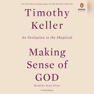 Making Sense of God An Invitation to the Skeptical, Timothy Keller