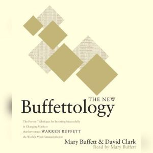 The New Buffettology: How Warren Buffett Got and Stayed Rich in Markets Like This and How You Can Too!, Mary Buffett