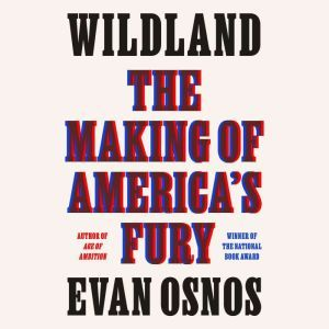 Wildland: The Making of America's Fury, Evan Osnos