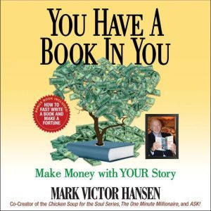 You Have a Book In You: Make Money with YOUR Story, Mark Victor Hansen