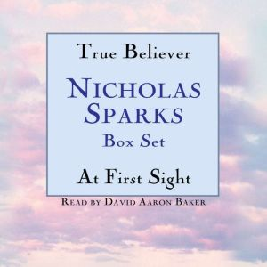 True Believer/At First Sight Box Set: Featuring the Unabridged Recordings of True Believer and At First Sight, Nicholas Sparks