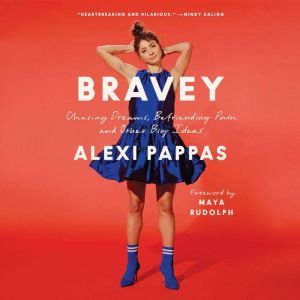 Bravey: Essays on Chasing a Big Life, Alexi Pappas