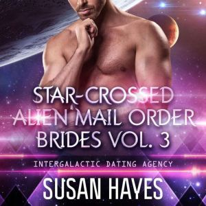 Star-Crossed Alien Mail Order Brides Collection - Vol. 3, Susan Hayes