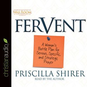 Fervent A Woman's Battle Plan to Serious, Specific and Strategic Prayer, Priscilla Shirer