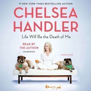 Life Will Be the Death of Me: . . . and you too!, Chelsea Handler