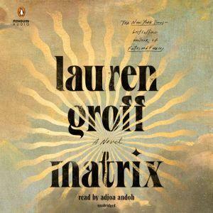 Matrix: A Novel, Lauren Groff