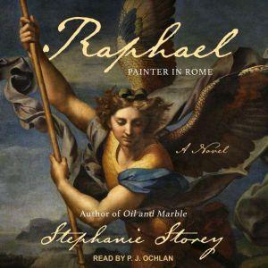 Raphael, Painter in Rome A Novel, Stephanie Storey