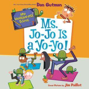 My Weirder-est School #7: Ms. Jo-Jo Is a Yo-Yo!, Dan Gutman