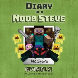 Diary Of A Minecraft Noob Steve Book 4: Invisible!: (An Unofficial Minecraft Book), MC Steve
