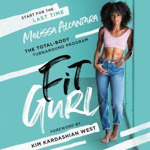 Fit Gurl The Total-Body Turnaround Program, Melissa Alcantara