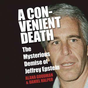 A Convenient Death The Mysterious Demise of Jeffrey Epstein, Alana Goodman