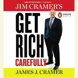Jim Cramer's Get Rich Carefully, James J. Cramer