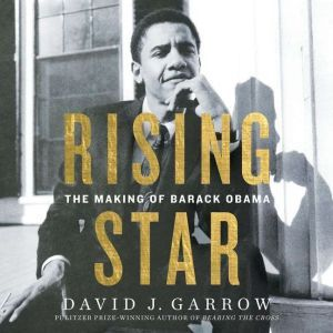 Rising Star: The Making of Barack Obama, David Garrow
