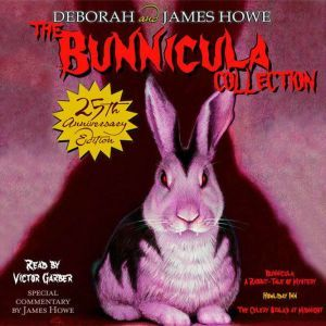 The Bunnicula Collection: Books 1-3: #1: Bunnicula: A Rabbit-Tale of Mystery; #2: Howliday Inn; #3: The Celery Stalks at Midnight, James Howe