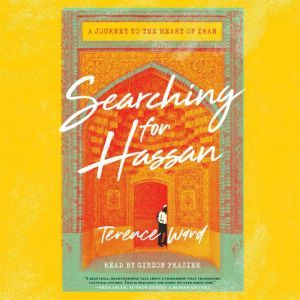 Searching for Hassan: A Journey to the Heart of Iran, Terence Ward