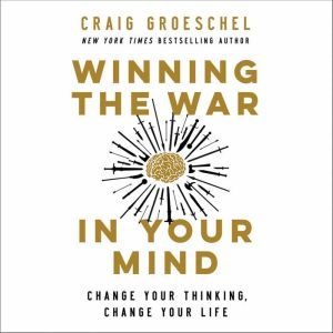 Winning the War in Your Mind Change Your Thinking, Change Your Life, Craig Groeschel