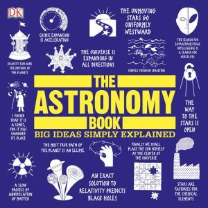 The Astronomy Book: Big Ideas Simply Explained, DK