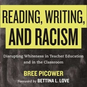 Curriculum So White: Disrupting Whiteness in Teacher Education and in the Classroom, Bree Picower