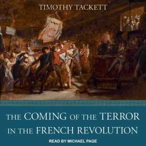 The Coming of the Terror in the French Revolution, Timothy Tackett