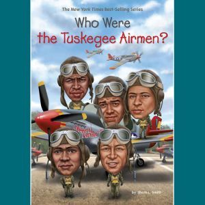 Who Were the Tuskegee Airmen?, Sherri L. Smith