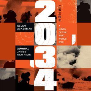 2034 A Novel of the Next World War, Elliot Ackerman