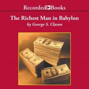 The Richest Man in Babylon The Success Secrets of the Ancients, George Clason