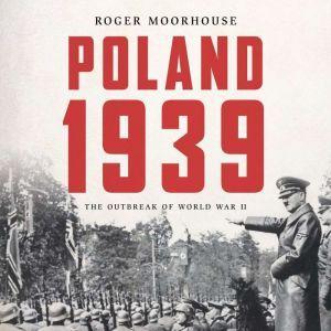 Poland 1939: The Outbreak of World War II, Roger Moorhouse