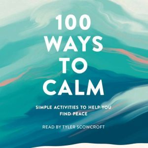 100 Ways to Calm: Simple Activities to Help You Find Peace, Adams Media