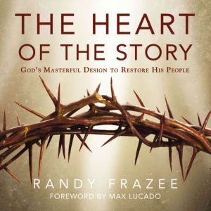 The Heart of the Story: God's Masterful Design to Restore His People, Randy Frazee
