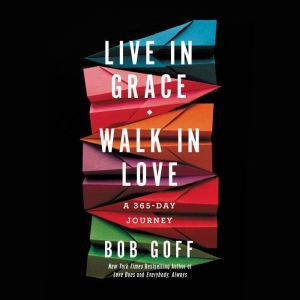 Live in Grace, Walk in Love A 365-Day Journey, Bob Goff